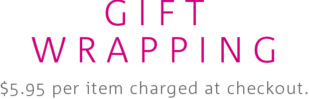 Gift Wrapping $5.95 per item charged at checkout.